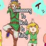 Daaaaaang  Yo Bitch Is  Kirby