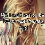 Well I would hope so. It's bad to wash it every day!