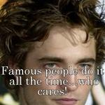 Famous people do it all the time...who cares!
