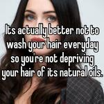 Its actually better not to wash your hair everyday so you're not depriving your hair of its natural oils.