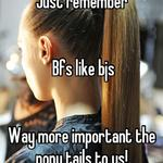 Just remember    Bfs like bjs   Way more important the pony tails to us!