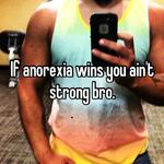 If anorexia wins you ain't strong bro.