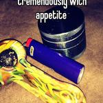 Smoking weed can help tremendously with appetite