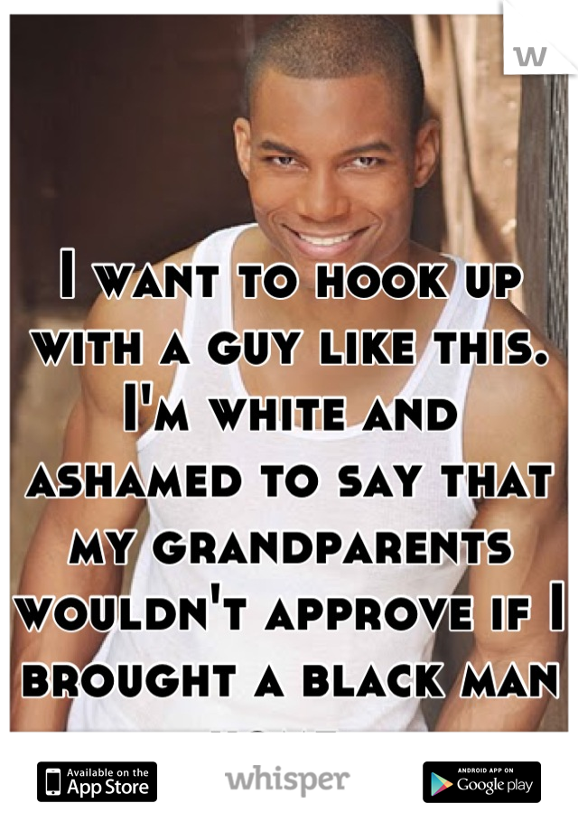 Im Black And Im Hookup A White Guy