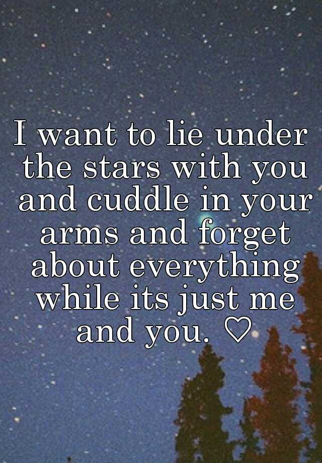 I Want To Cuddle With You Quotes: I Want To Lie Under The Stars With You And Cuddle In Your
