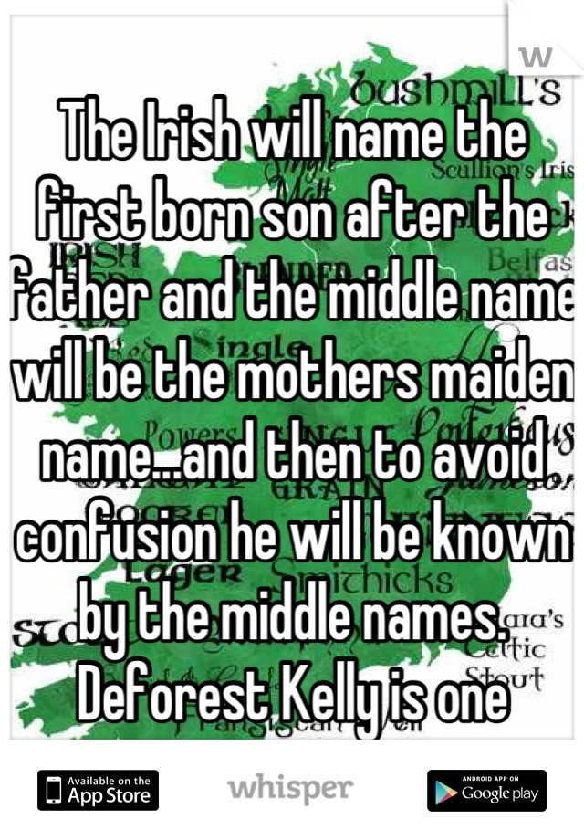 The Irish will name the first born son after the father
