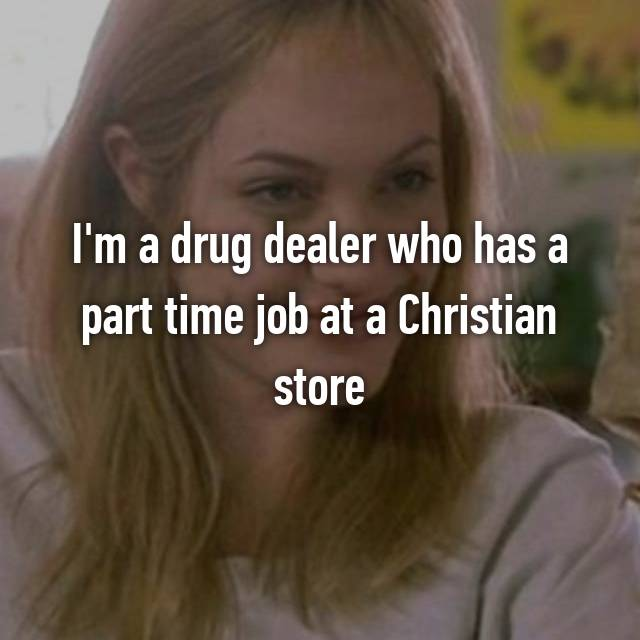 I'm a drug dealer who has a part time job at a Christian store