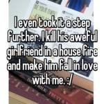 I even took it a step further. I kill his aweful girlfriend in a house fire and make him fall in love with me. :/