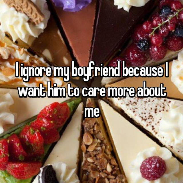 I ignore my boyfriend because I want him to care more about me