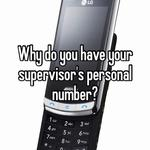 Why do you have your supervisor's personal number?