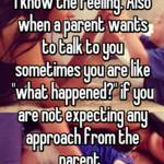 "I know the feeling. Also when a parent wants to talk to you sometimes you are like ""what happened?"" if you are not expecting any approach from the parent."