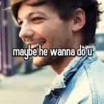 maybe he wanna do u