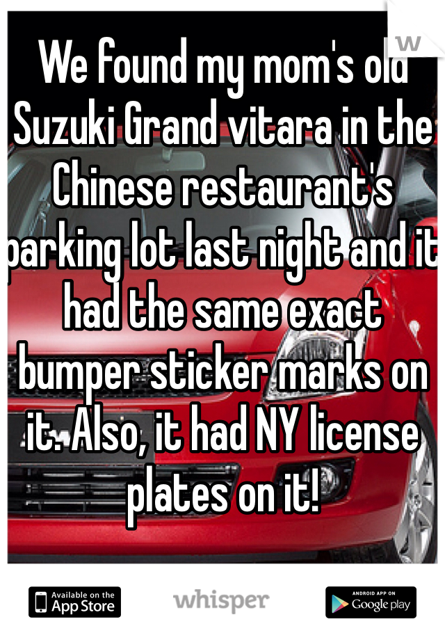 We found my moms old suzuki grand vitara in the chinese restaurants parking lot last night