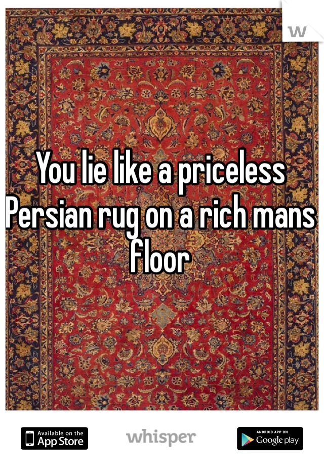 You Lie Like A Priceless Persian Rug On A Rich Mans Floor