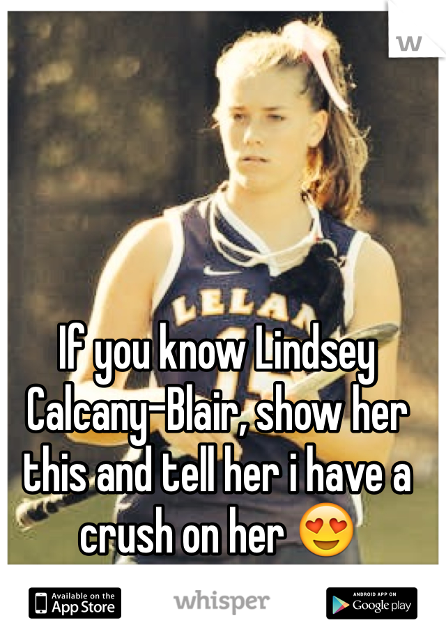 If you know Lindsey Calcany-Blair, show her this and tell her i have a crush on her 😍