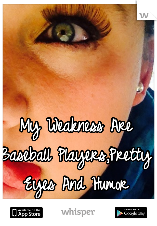 My Weakness Are Baseball Players,Pretty Eyes And Humor