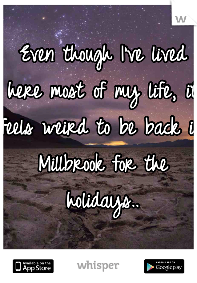 Even though I've lived here most of my life, it feels weird to be back in Millbrook for the holidays..