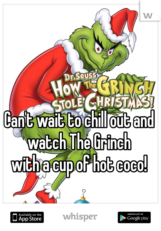 Can't wait to chill out and watch The Grinch  with a cup of hot coco!