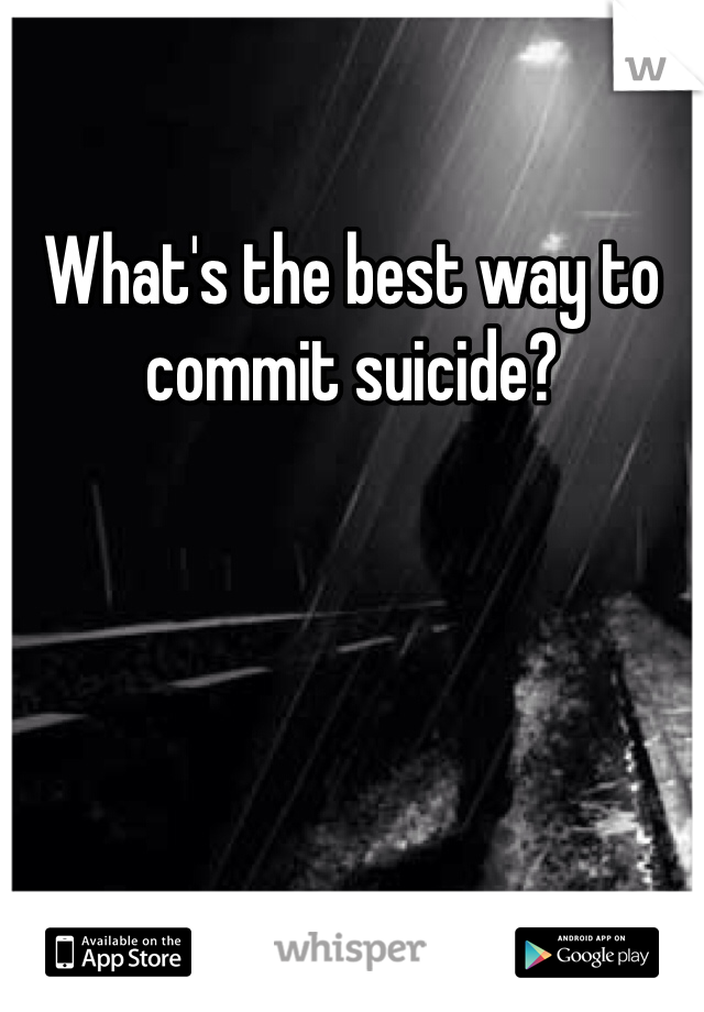 What's the best way to commit suicide?