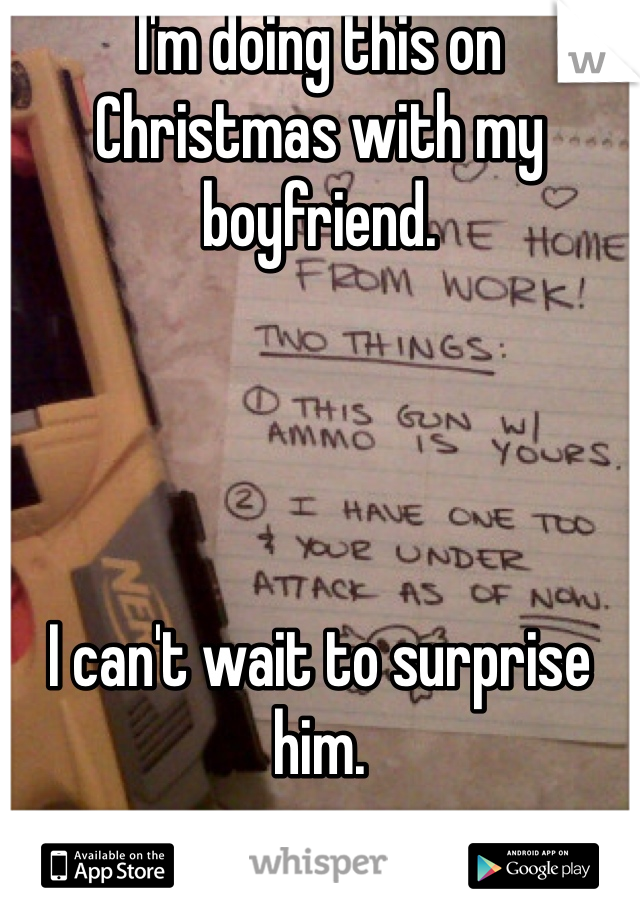 I'm doing this on Christmas with my boyfriend.     I can't wait to surprise him.