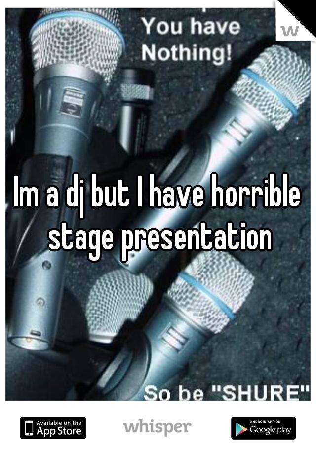 Im a dj but I have horrible stage presentation
