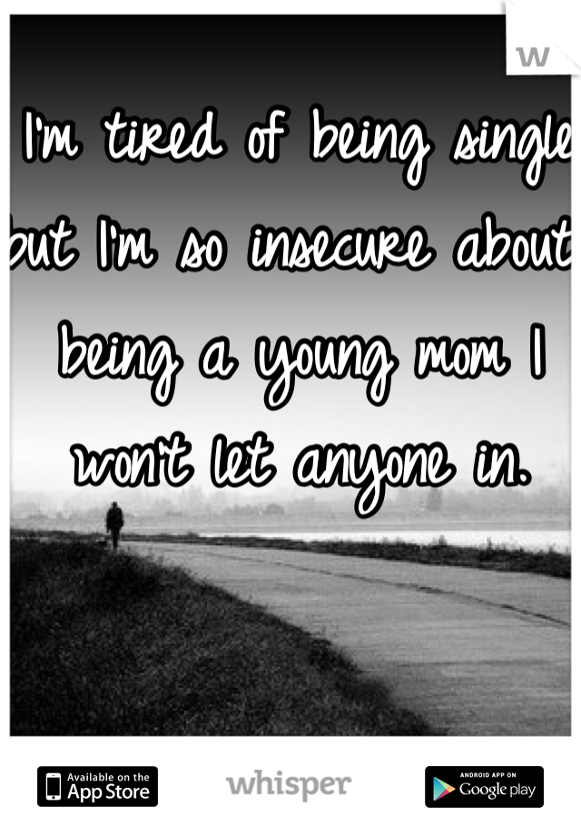 I'm tired of being single but I'm so insecure about being a young mom I won't let anyone in.