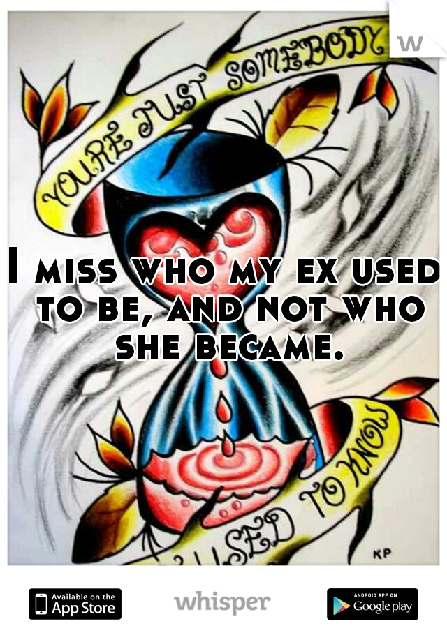 I miss who my ex used to be, and not who she became.