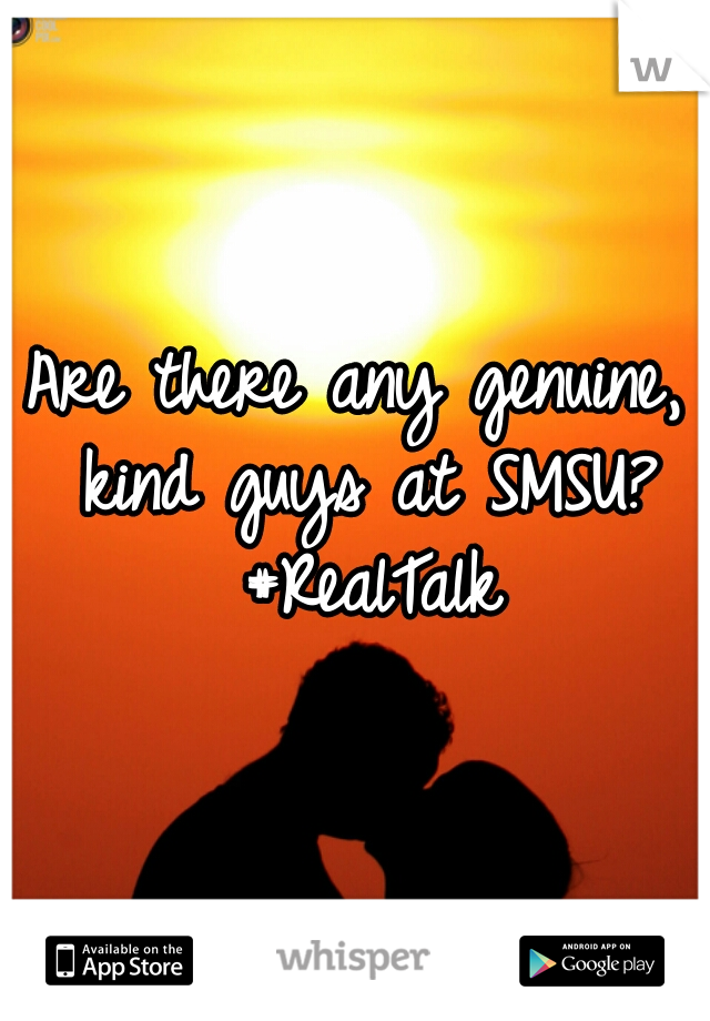 Are there any genuine, kind guys at SMSU? #RealTalk