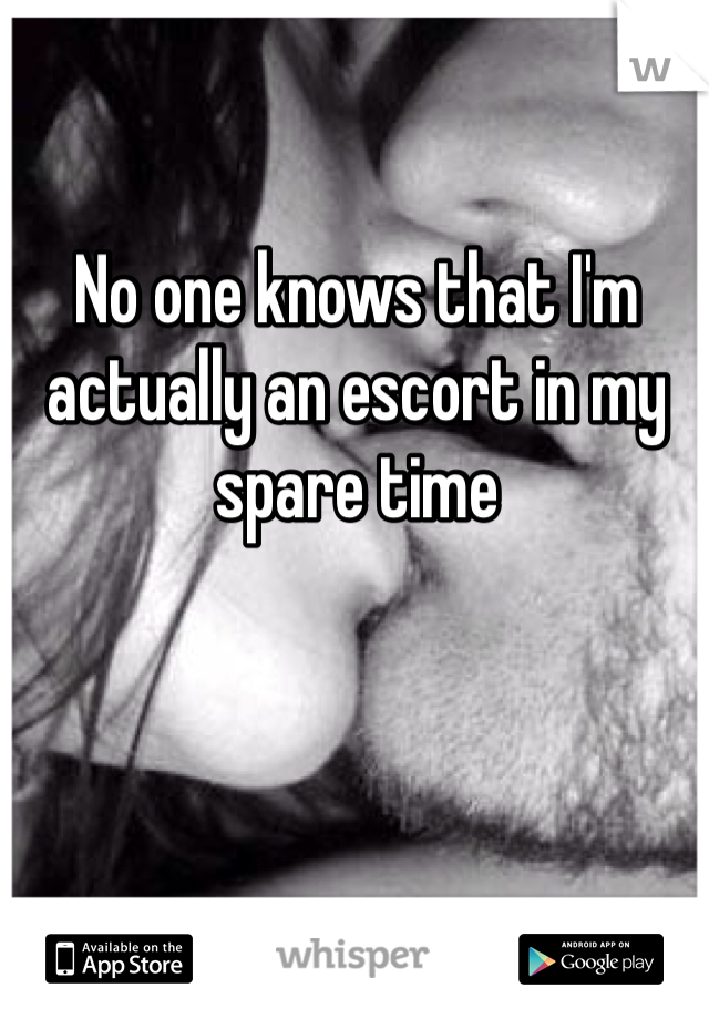 No one knows that I'm actually an escort in my spare time