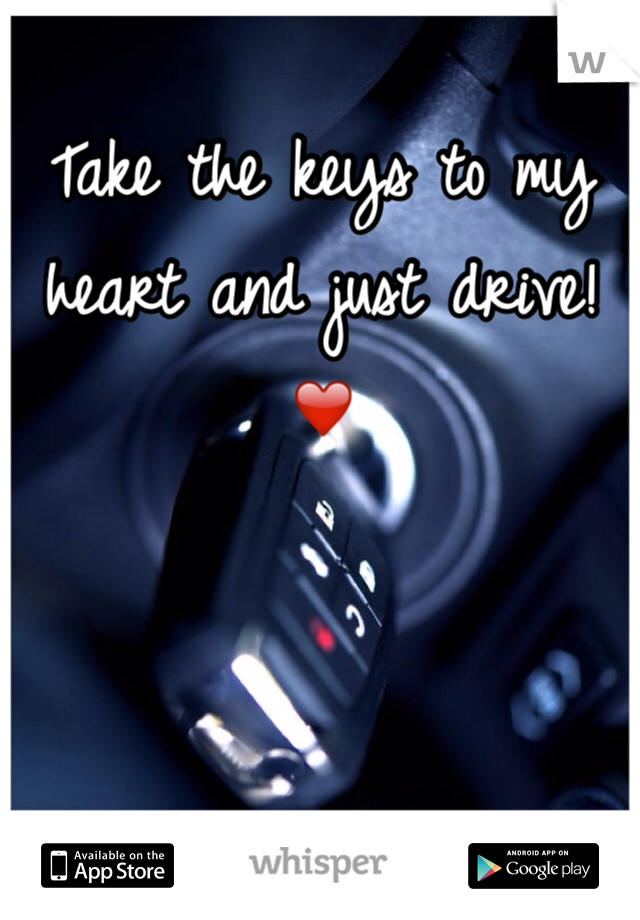 Take the keys to my heart and just drive! ❤️