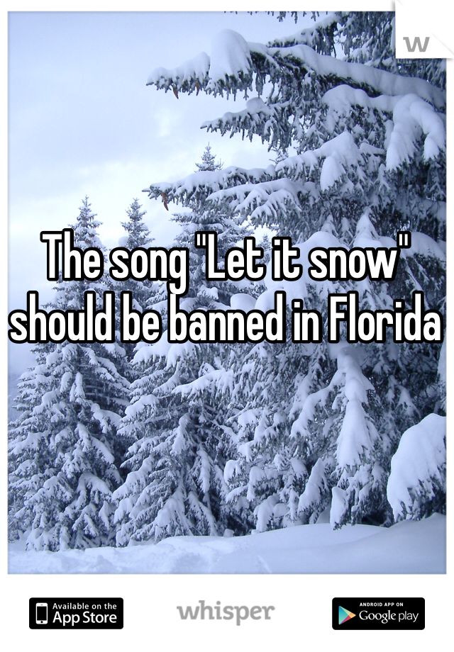 """The song """"Let it snow"""" should be banned in Florida"""