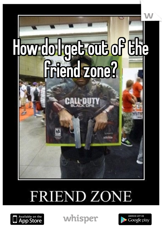 How do I get out of the friend zone?