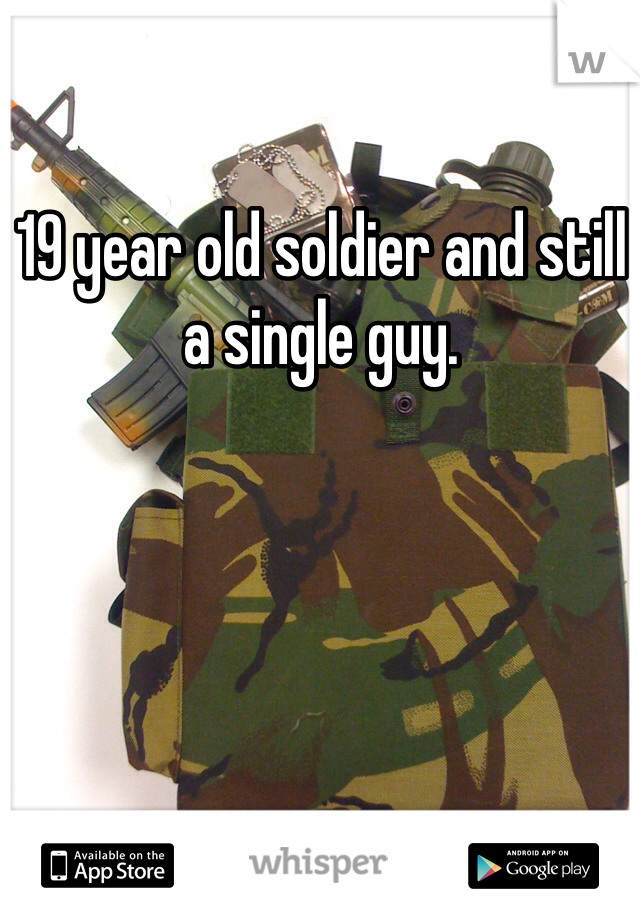 19 year old soldier and still a single guy.