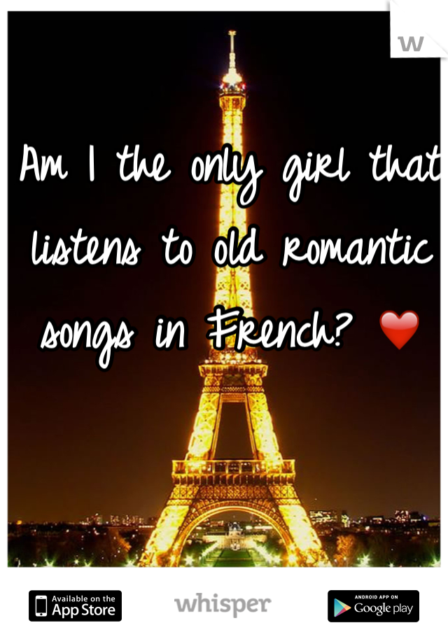 Am I the only girl that listens to old romantic songs in French? ❤️