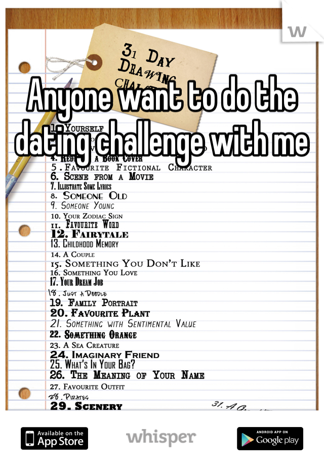 Anyone want to do the dating challenge with me