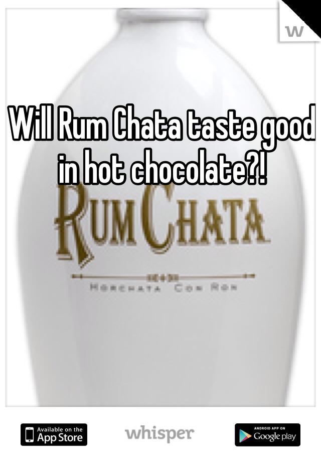 Will Rum Chata taste good in hot chocolate?!