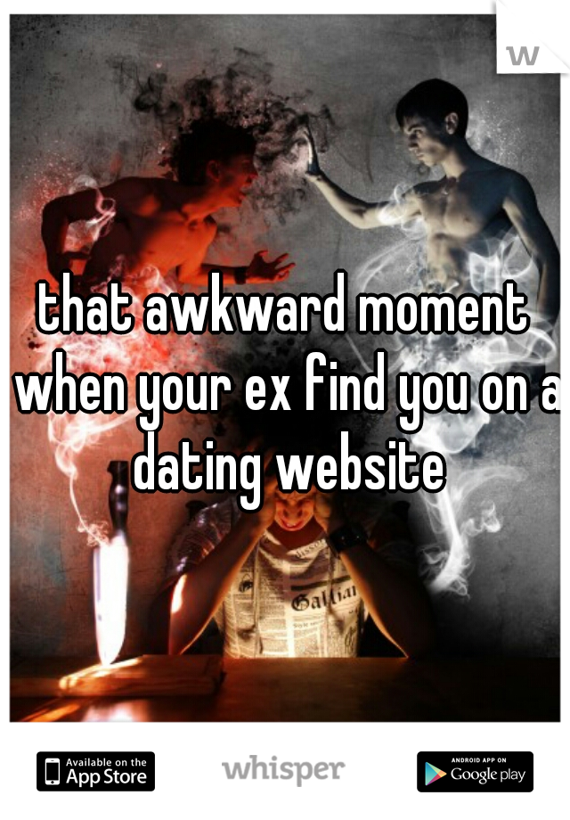that awkward moment when your ex find you on a dating website