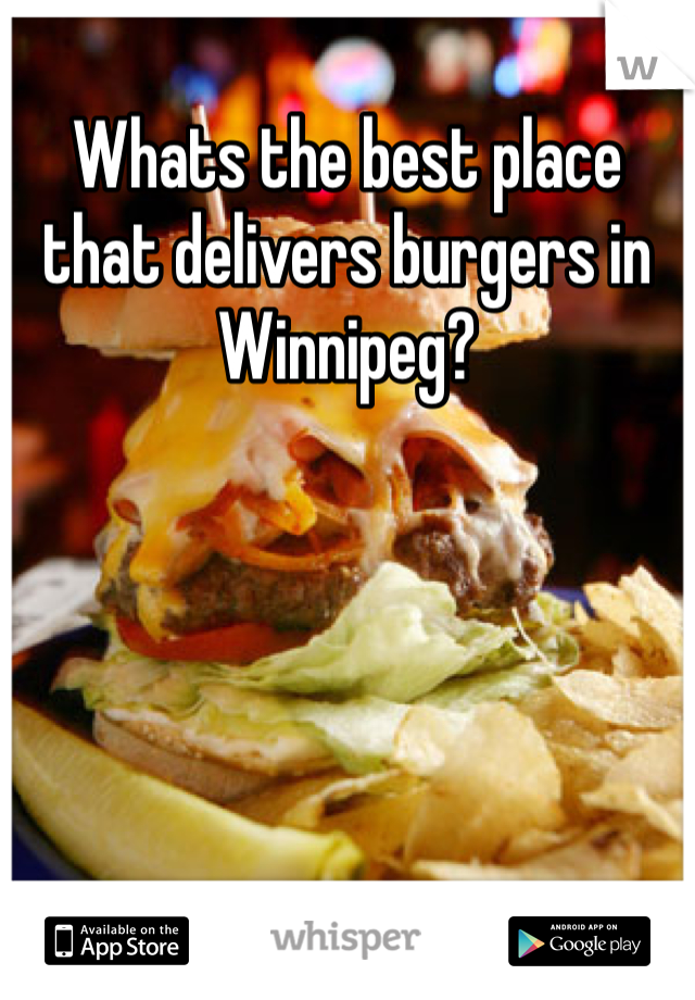 Whats the best place that delivers burgers in Winnipeg?