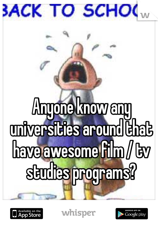 Anyone know any universities around that have awesome film / tv studies programs?