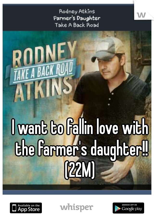 I want to fallin love with the farmer's daughter!! (22M)