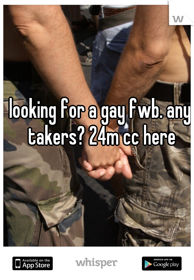 looking for a gay fwb. any takers? 24m cc here