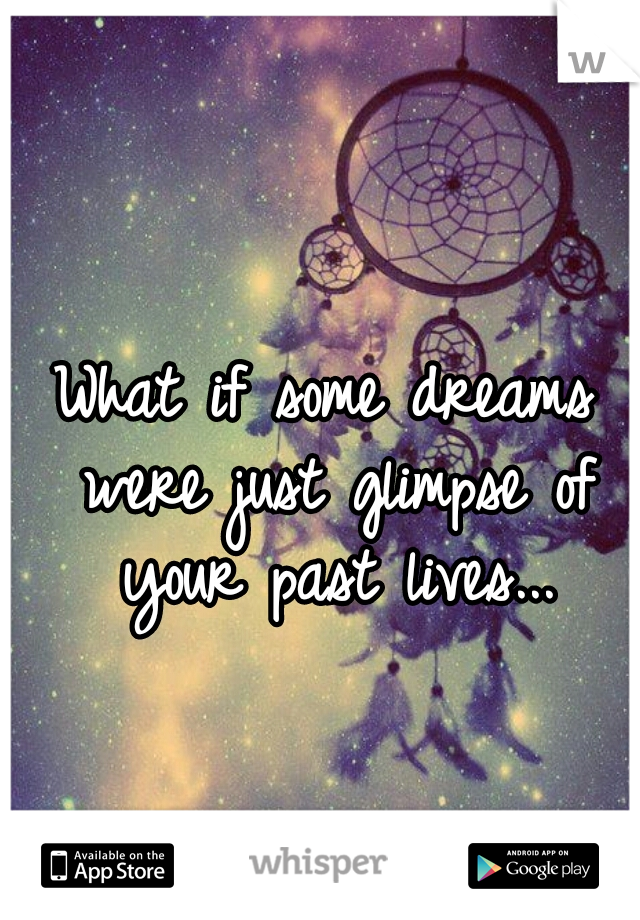 What if some dreams were just glimpse of your past lives...