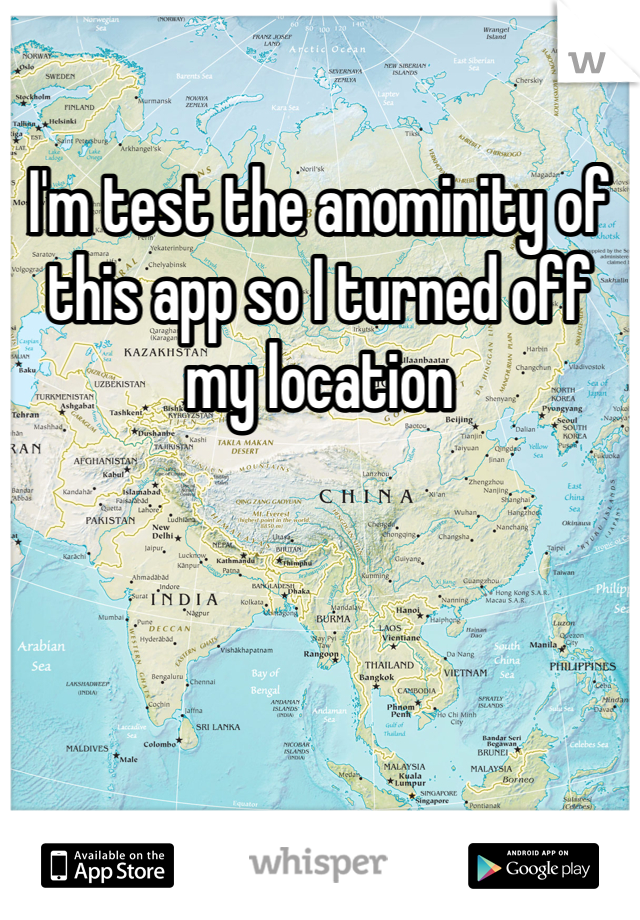 I'm test the anominity of this app so I turned off my location