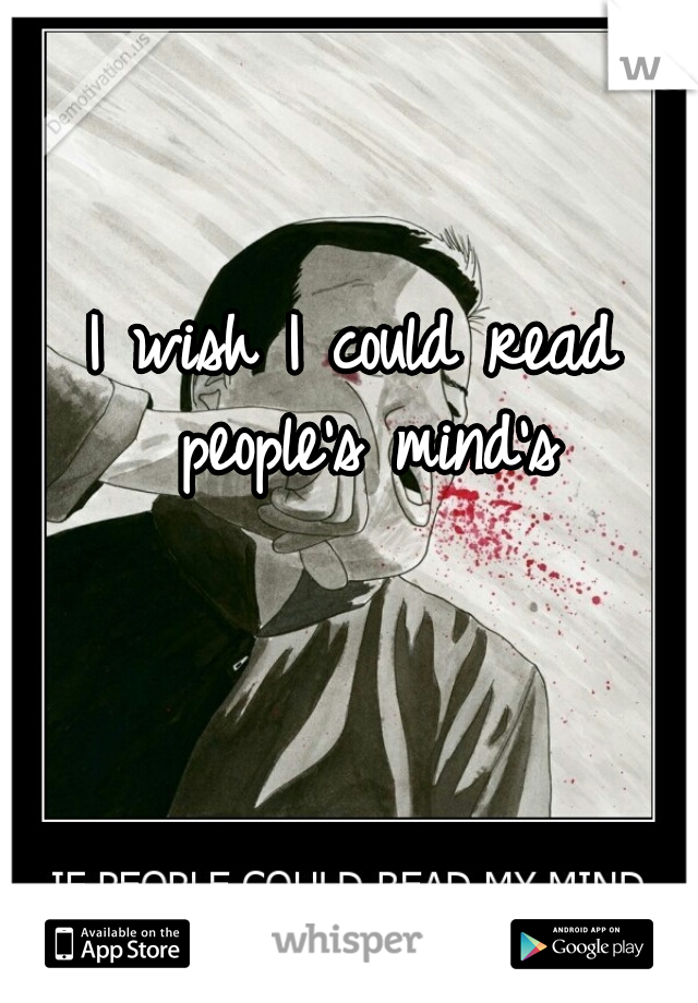 I wish I could read people's mind's