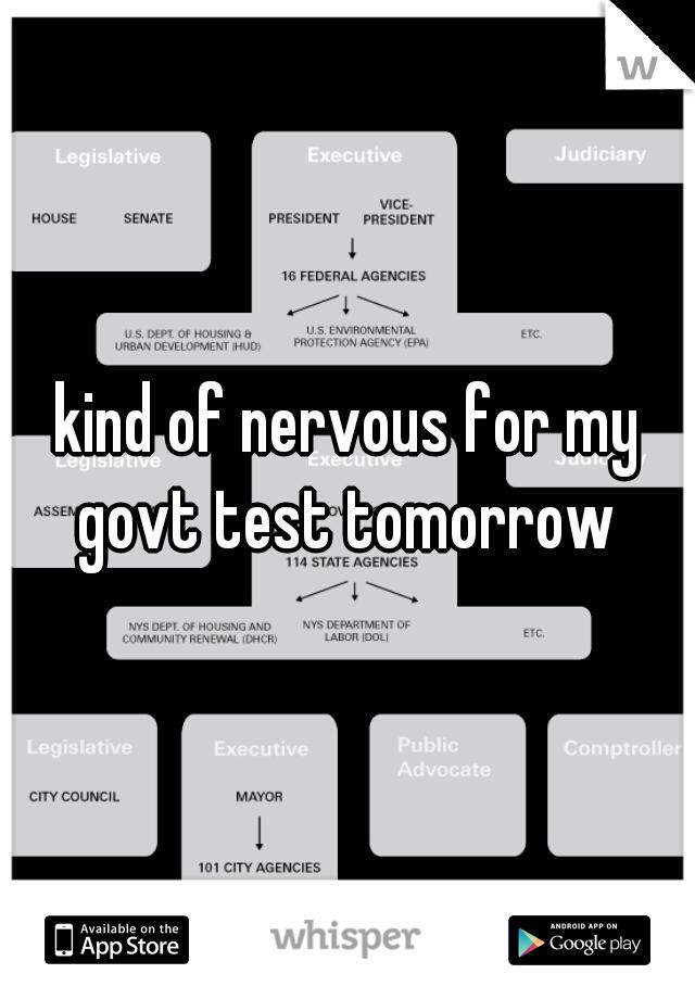 kind of nervous for my govt test tomorrow