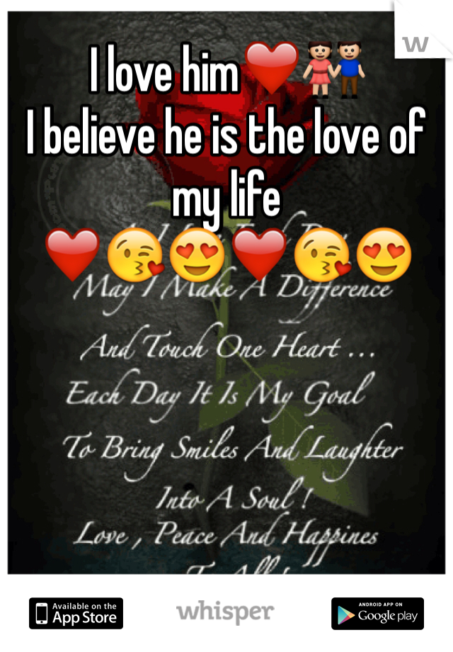 I love him❤️👫  I believe he is the love of my life ❤️😘😍❤️😘😍