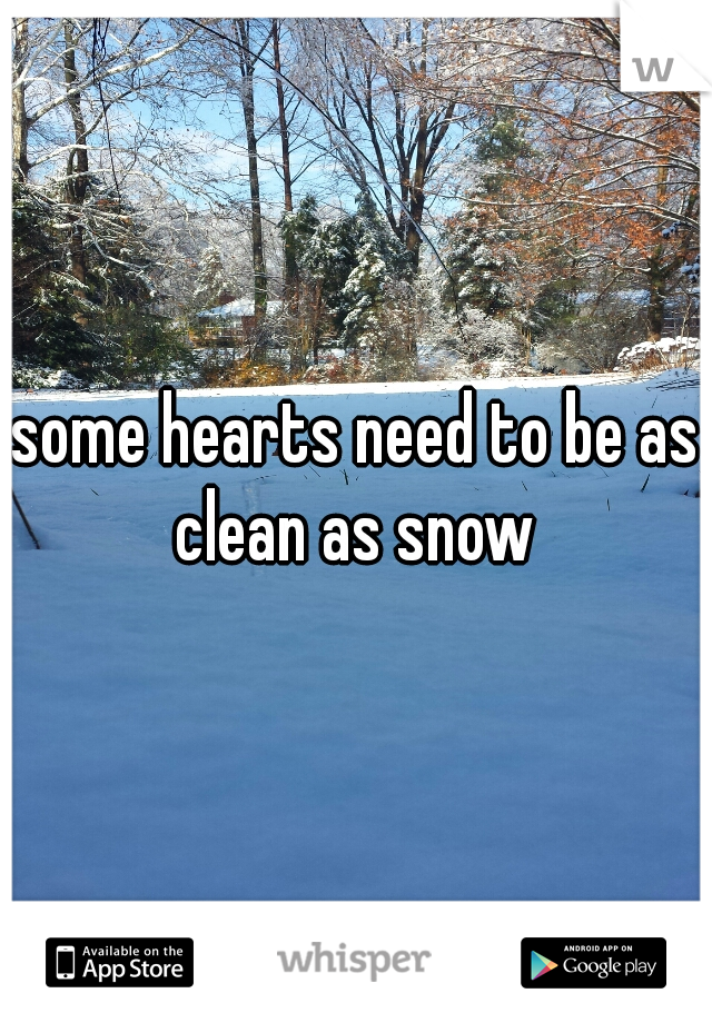some hearts need to be as clean as snow