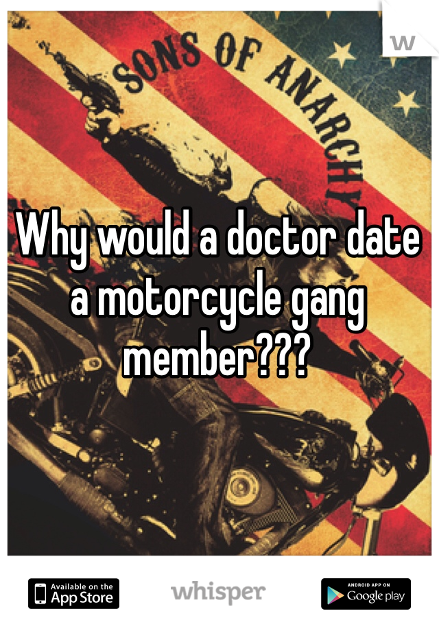 Why would a doctor date a motorcycle gang member???
