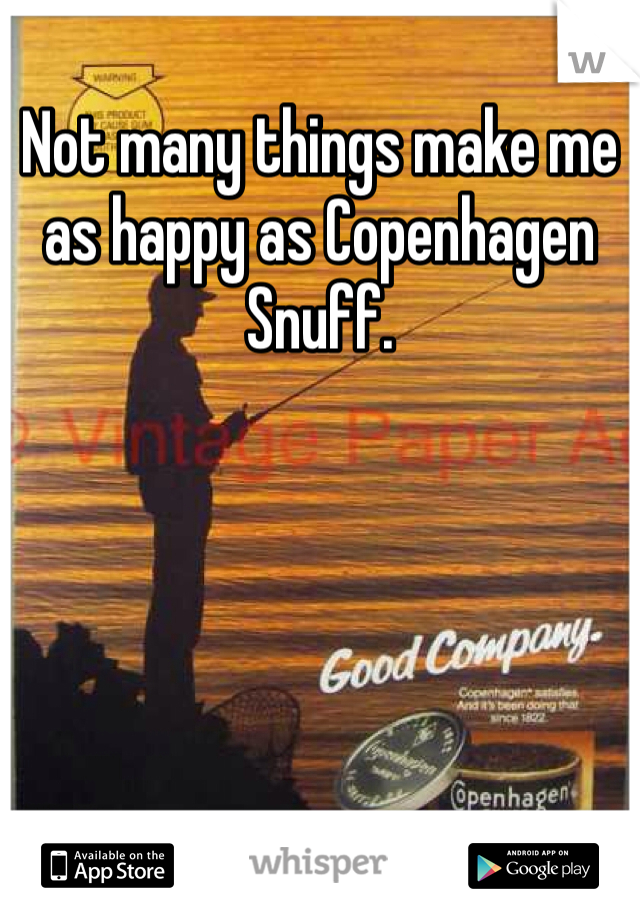 Not many things make me as happy as Copenhagen Snuff.