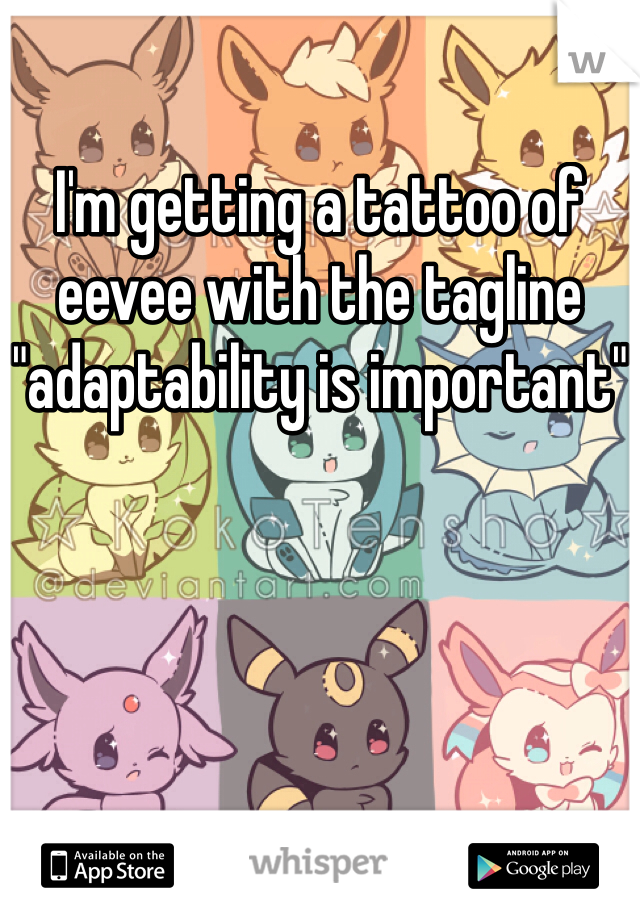 "I'm getting a tattoo of eevee with the tagline ""adaptability is important"""
